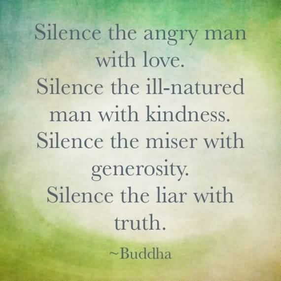 since-the-angry-man-with-love-silence-the-ill-natured-man-with-kindness-silence-the-miser-with-generosity-silence-the-liar-with-truth-buddha