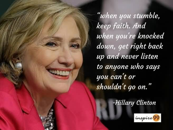 when-you-stumble-keep-faith-and-when-youre-knocked-down-get-right-back-hillary-clinton