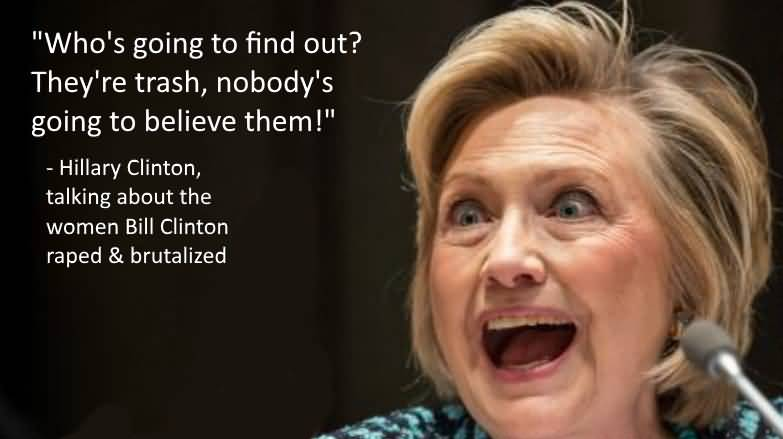 whos-going-to-find-out-theyre-trash-nobodys-going-to-believe-them-hillary-clinton