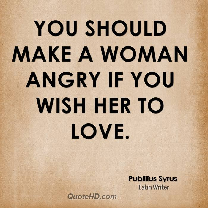 you-should-make-a-woman-angry-if-you-wish-her-to-love