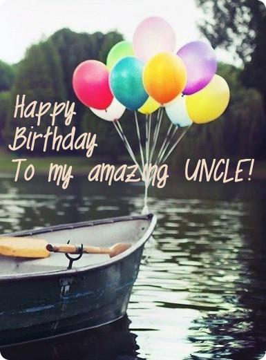 Beautiful Birthday Wishes To My Amazing Uncle