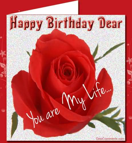 Dear Your Are My Life Happy Birthday