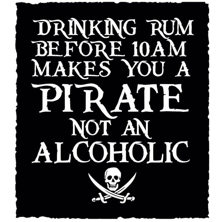 Drinking Rum Before 10am Makes You A Pirate Not An Alcoholic