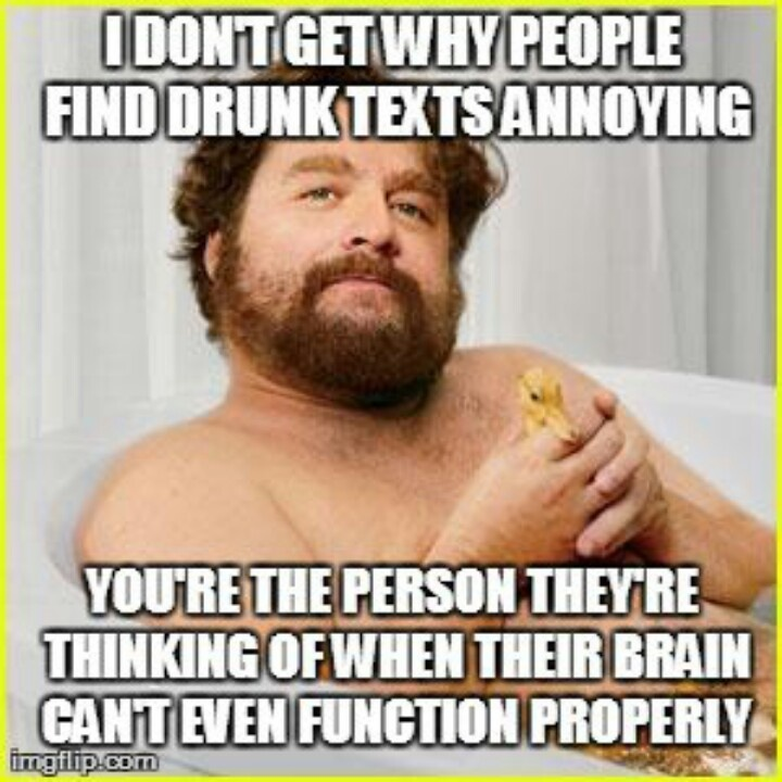 Drunk Meme I Don't Get Why People Find Drunk Texts Annoying You're The Person They're Thinking Of When Their Brain Can't Even Function Properly