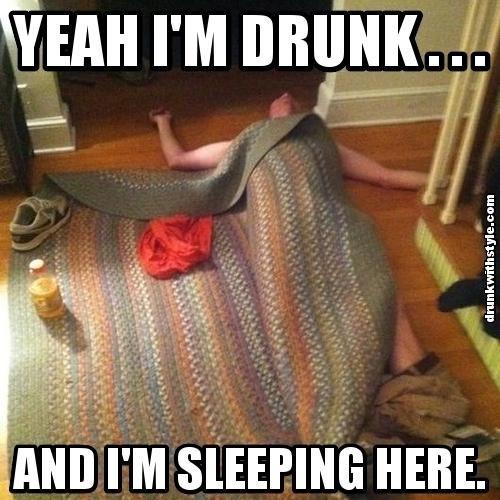 Drunk Meme Yeah I'm Drunk And I'm Sleeping Here