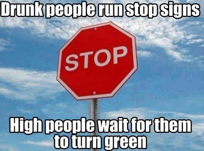 Drunk People Run Stop Signs High People Wait For Them To Turn Green Drunk Meme