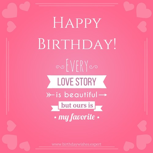 Every Love Story Is A Beautiful But Ours Is My Favorite Happy Birthday