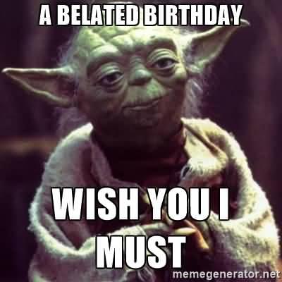 Funny Happy Belated Birthday Wishes Meme Image