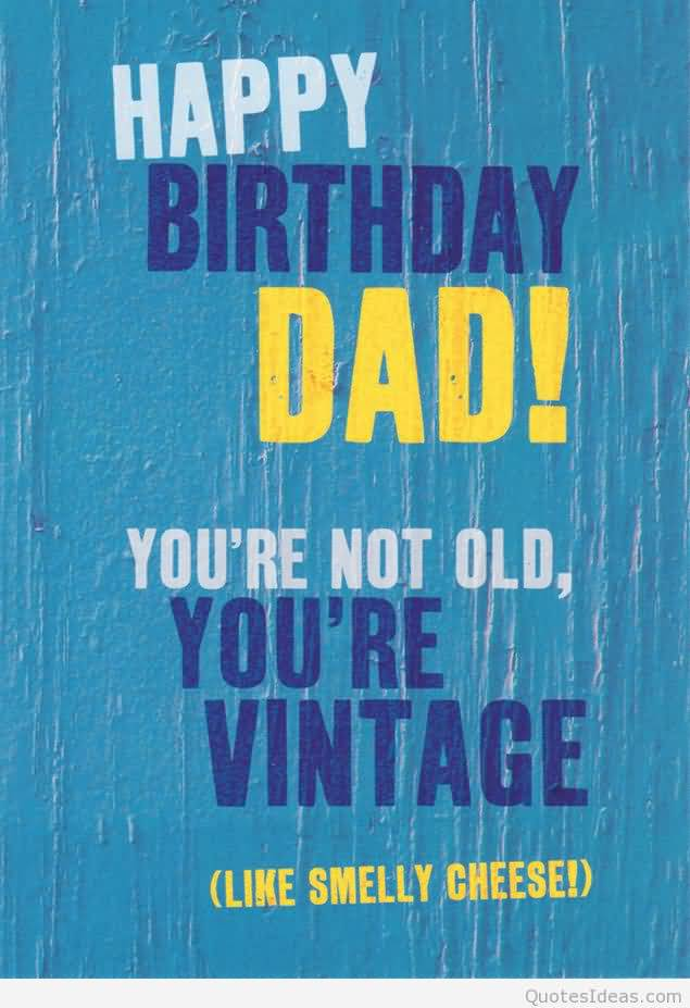 Happy Birthday Dad You Are Not Old