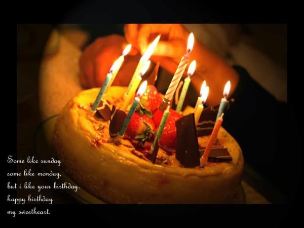 Happy Birthday My Sweetheart Some Like Sunday Some Like Monday But I Like Your Birthday
