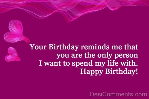Happy Birthday Your Birthday Reminds Me That You Are The Only Person