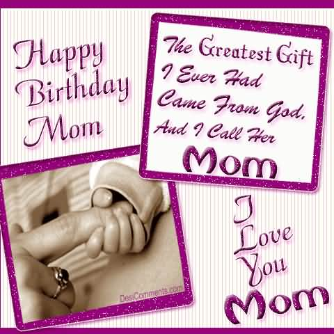 Hppy Birthday Mom The Greatest Gift I Ever Had Picture