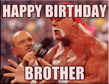 Hulk Hogan Wishes Happy Birthday Brother Funny Meme