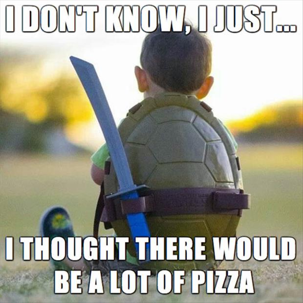 I Dont Know I Just I Thought There Would Be A Lot Of Pizza Funny Ninja Memes