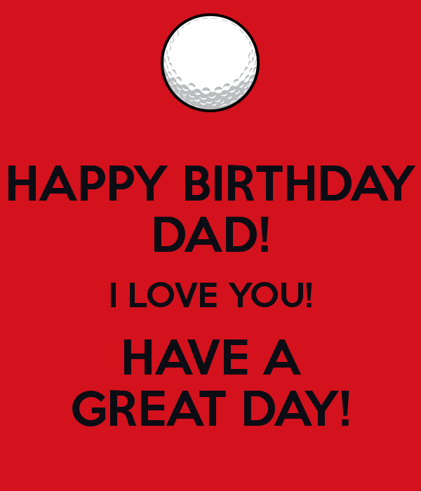 I Love Have A Great Day Happy Birthday Dad