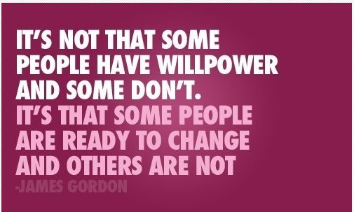 It's Not That Some People Have Willpower And Some Don't. Its That Some People Are Ready To Change And Others James Gordon
