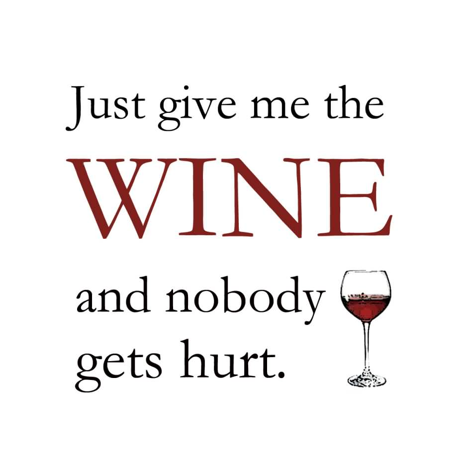 Just Give Me The Wine And Nobody Gets Hurt Alcoholism Quotes