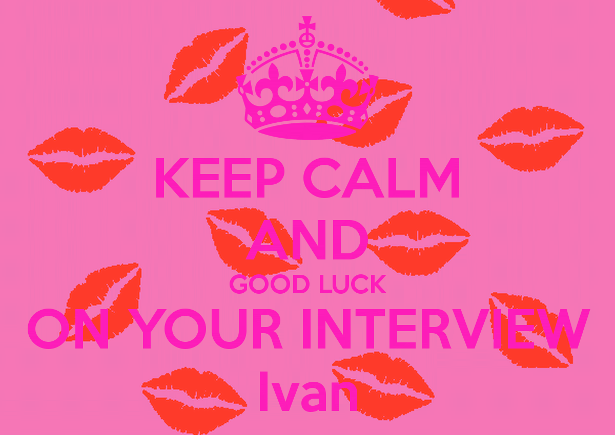 Keep Calm And Good Luck On Your Interview Image