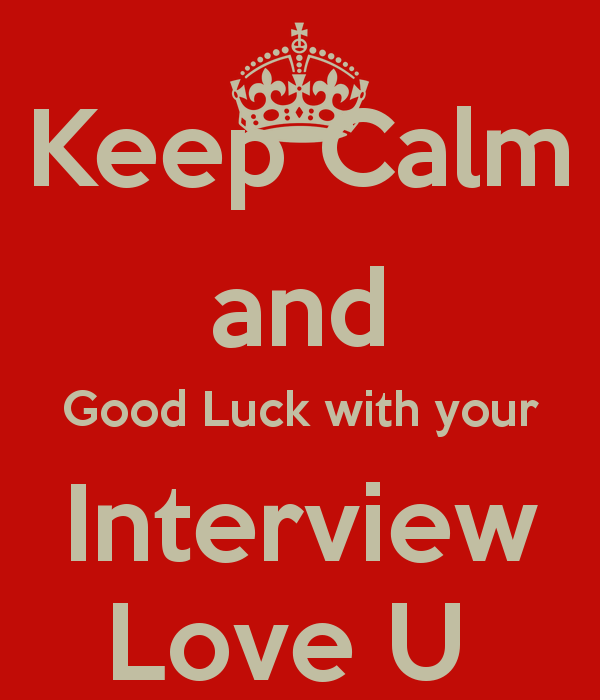 Keep Calm And Good Luck With Your Interview Love You Picture