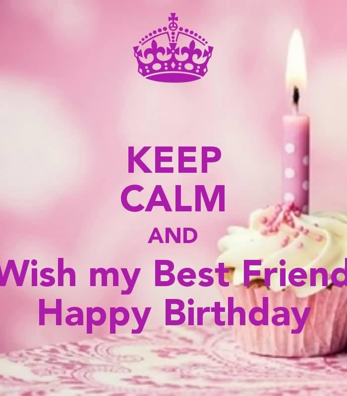 Keep Calm And Wish My Best Friend Happy Birthday Greeting Image