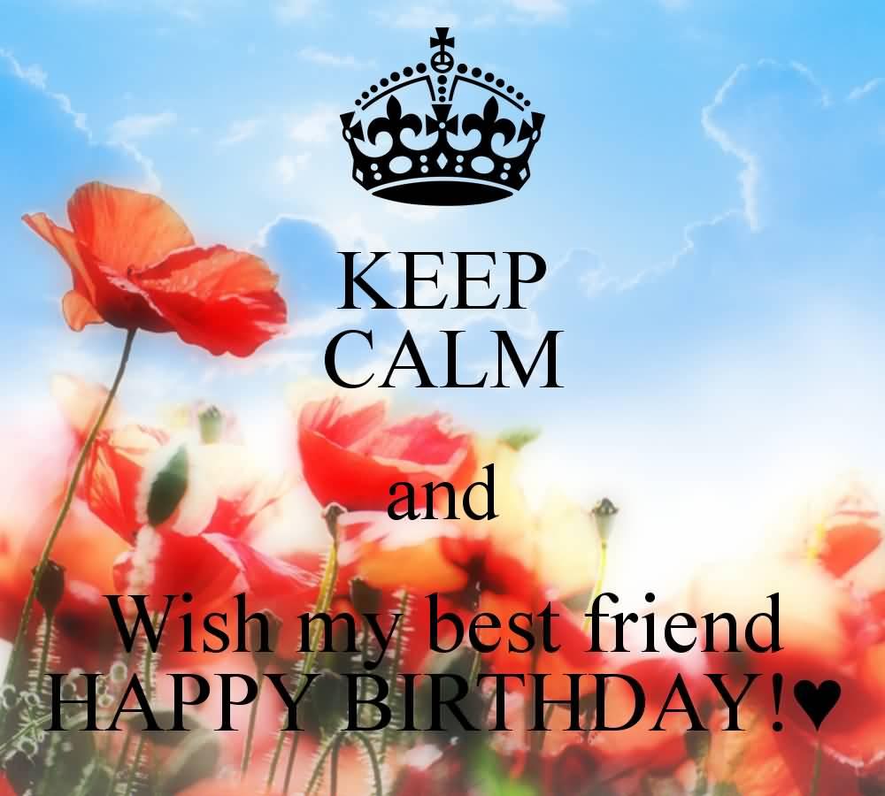 Keep Calm And Wish My Best Friend Happy Birthday Image