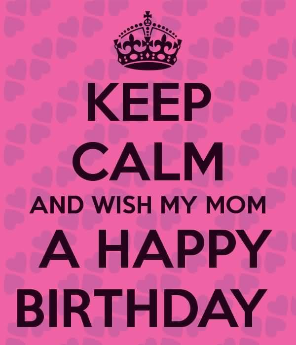 Keep Calm And Wish My Mom A Happy Birthday Greeting Image