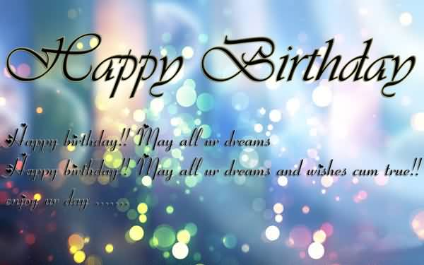 May All Your Dreams And Wishes Come True Happy Birthday Colleague