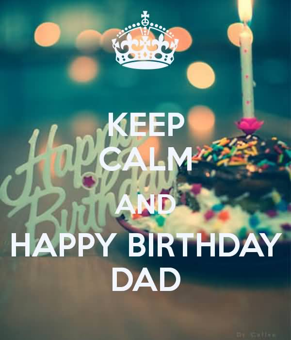 Perfect Keep Calm And Happy Birthday Dad Image
