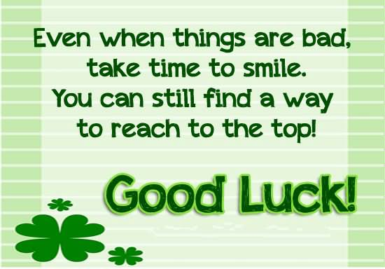 Quotes When Things Are Bad Take Time To Smile. Image Good Luck For Exam Wishes