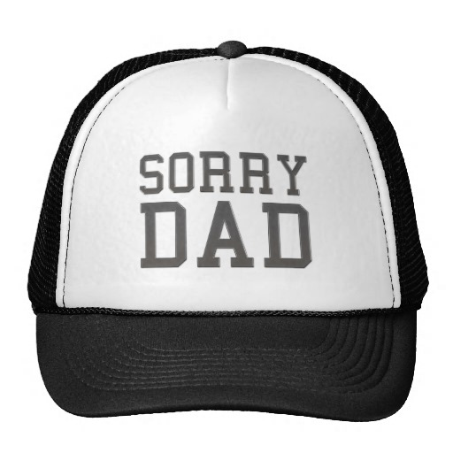 Sorry Dad On Cap Picture