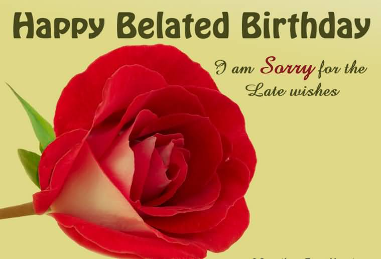 Sorry For The Late Wishes Happy Belated Birthday Image