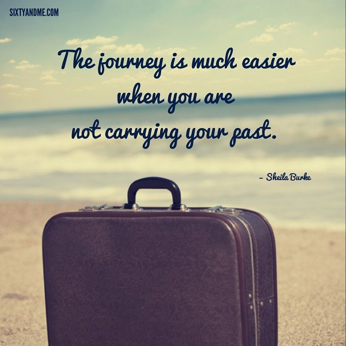Journey Quotes The journey is much easier when you are not carrying your Shelia Burke