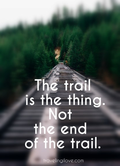 The trail is the thing. Not the ends of the