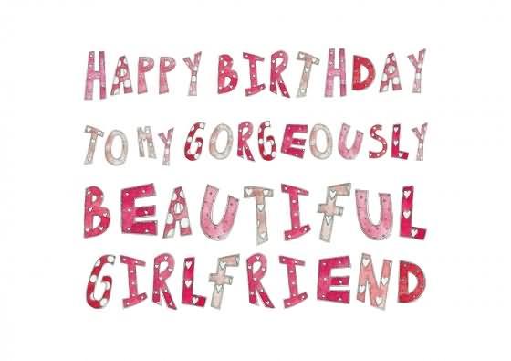 To My Gorgeous Beautiful Girlfriend Happy Birthday