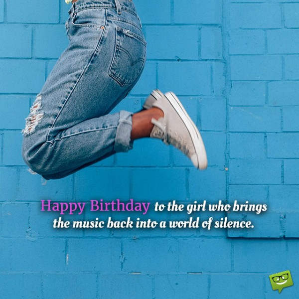 To The Girl Who Brings The Music Back Into A World Of Silence Happy Birthday Picture