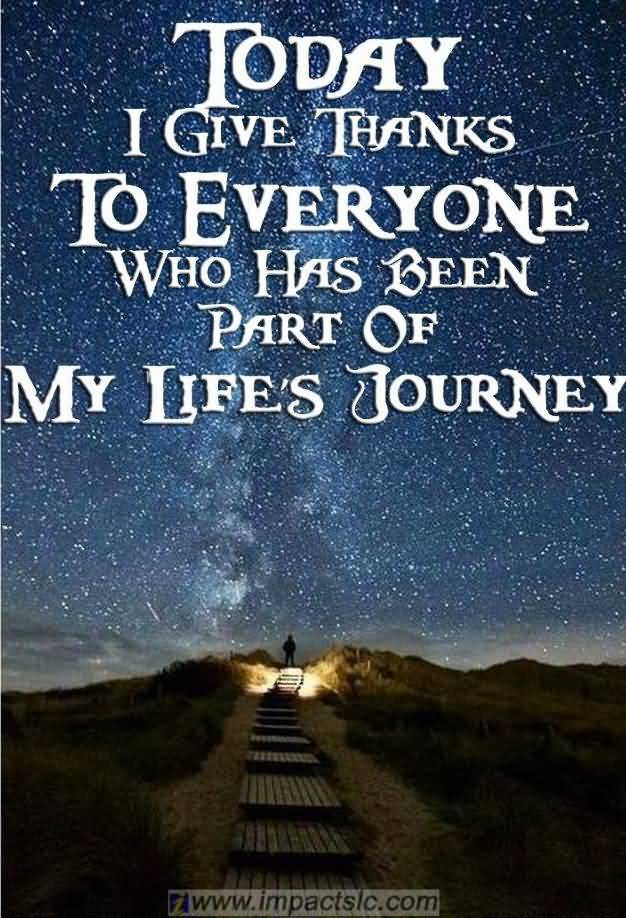 Today I give thanks to everyone who has been part of my lifes