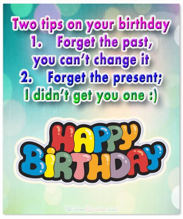 Two Tips On Your Birthday Forget The Past You Can't Change It Picture