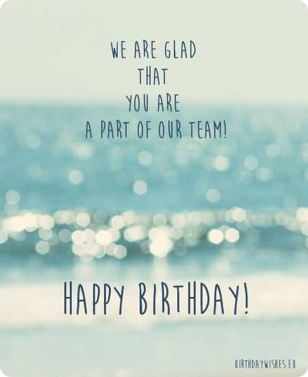 Funny Happy Birthday Quotes Coworker: We Are Glad That You Happy Birthday Colleague