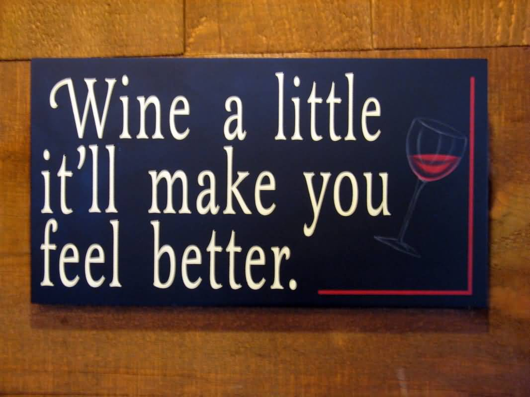 Wine A Little Itll Make You Feel Better