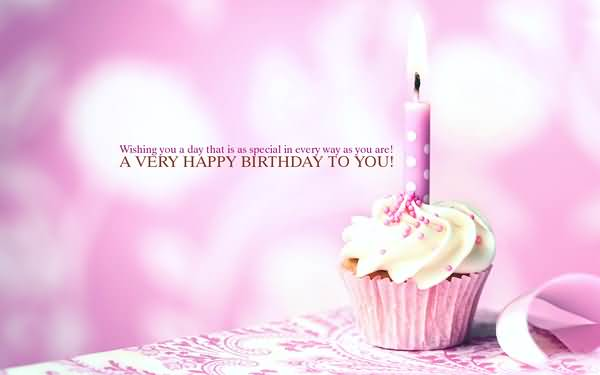 Wishing You A Day That Is As Special In Every Way Happy Birthday To You