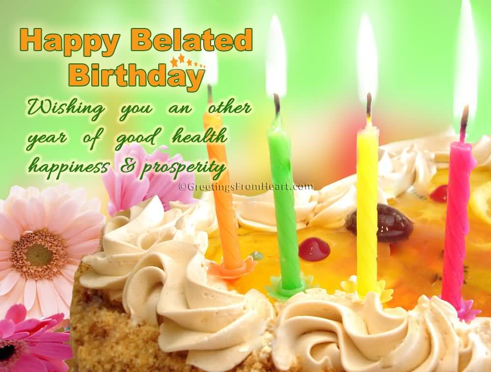 Wishing You An Other Year Of Good Health Happy Belated Birthday