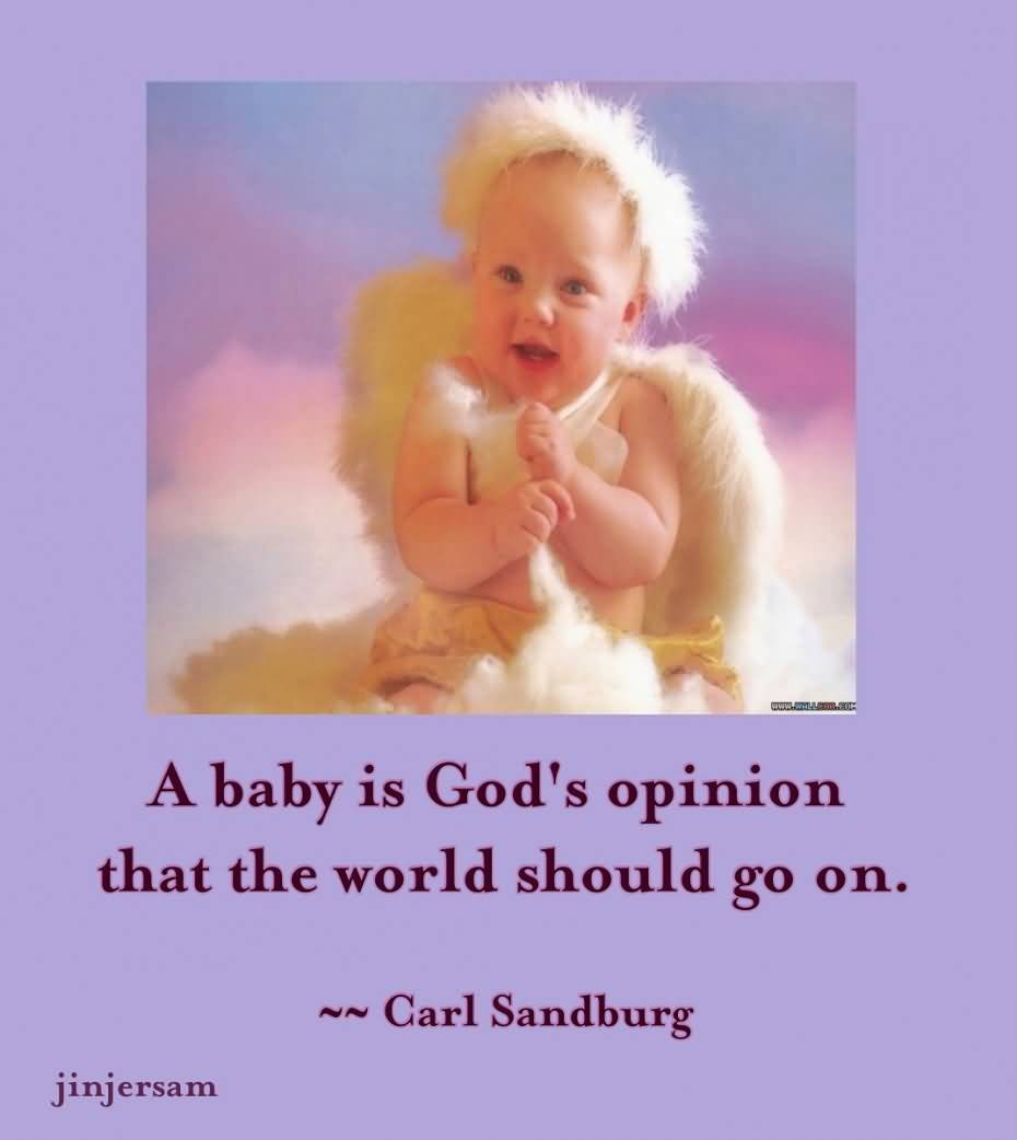A Baby Is Gods Opinion That The World Should Go On Carl Sandburg