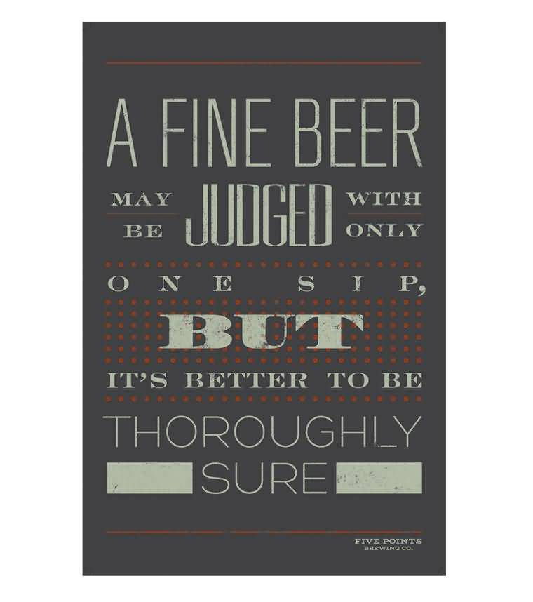 A Fine Beer Max Be Judged With Only One Sipbut Its Better To Be Thoroughly Sure