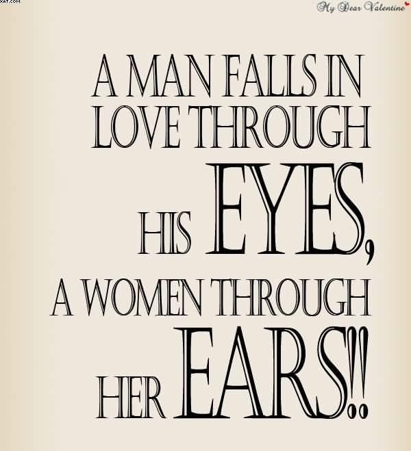 A Man Fallsin Love Through His Eyes A Women Through Her Ears