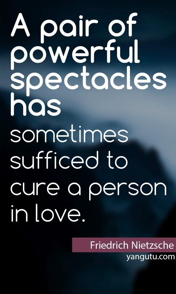 A Pair Of Powerful Spectacles Has Sometimes Sufficed To Cure A Person In Love