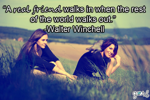 a real friend walks in when the rest of the world walks out. walter winchell