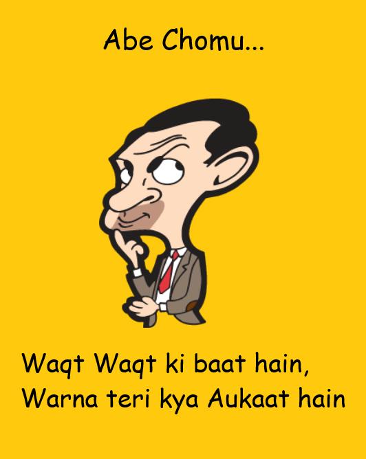 Abe Chomu Waqt Waqt Ki Baat Hain Warna Teri Kya Aukaat Hain