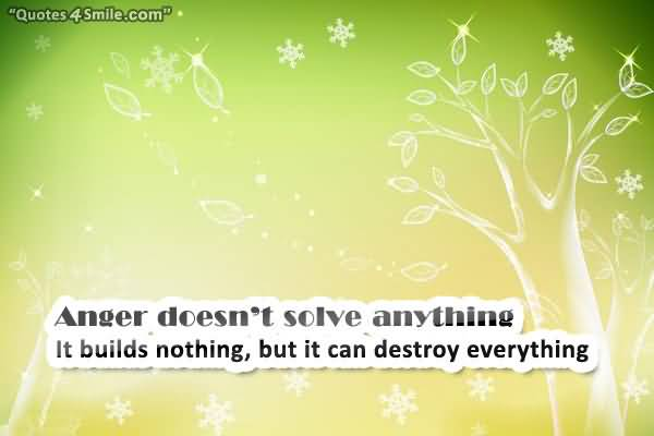 Anger Doesnt Solve Anytime It Builds Nothing But It Can Destroy Everything