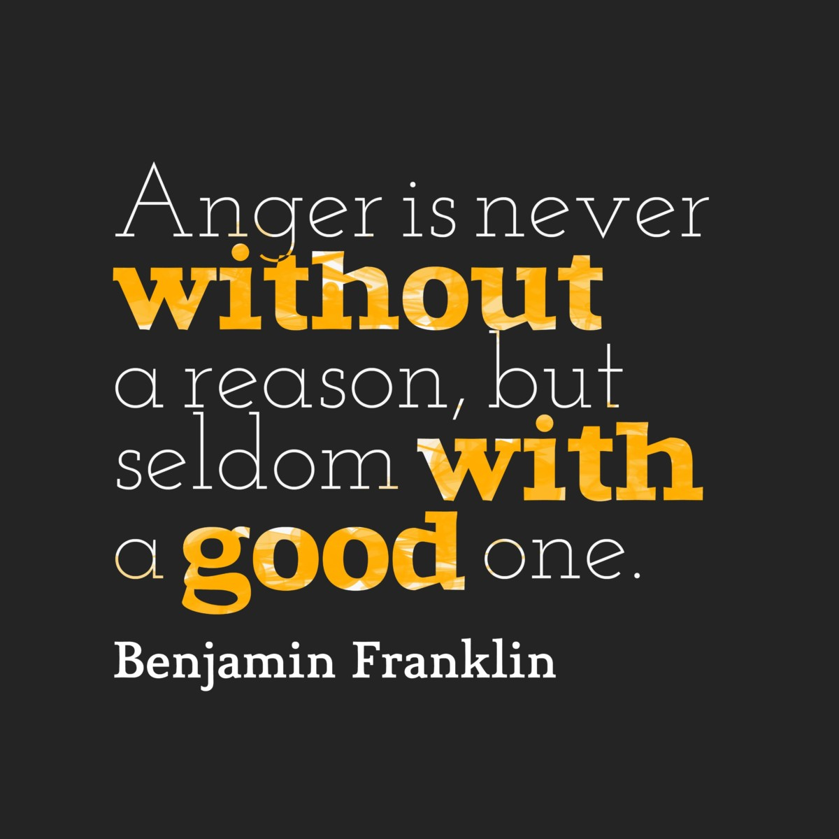 Anger Is Never Without A Reason But Seldom With A Good One Benjamin Franklin