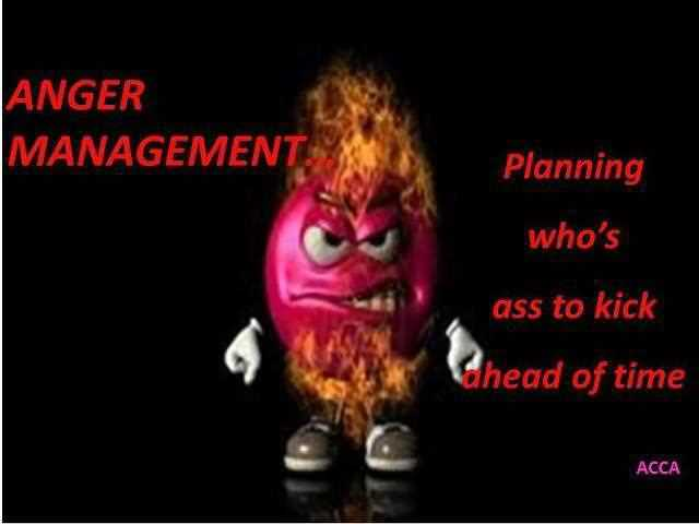 Anger Management Planning Whos Ass To Kick Ahead Of Time